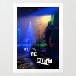 it's the MUSIC Art Print