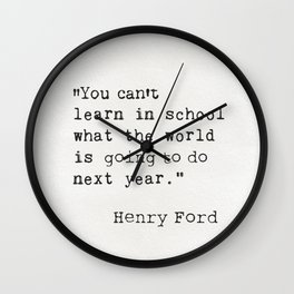 """You can't learn in school what the world is going to do next year."" Wall Clock"