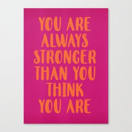 You Are Always Stronger Than You Think You Are Canvas Print
