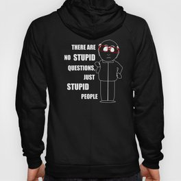 There are no stupid questions, just stupid people Hoody