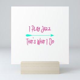 I Play Jazz That's What I Do Cute Quote Mini Art Print
