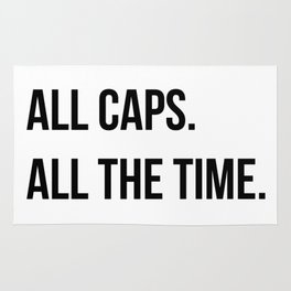 ALL CAPS. ALL THE TIME. Rug