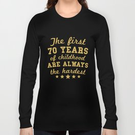 The First 70 Years Of Childhood Funny 70th Birthday Long Sleeve T-shirt