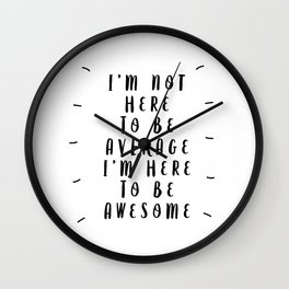 I'm Not Here to Be Average I'm Here to Be Awesome modern black and white typography home wall decor Wall Clock