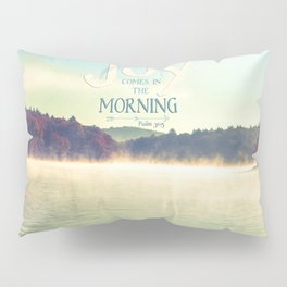 Joy Comes in The Morning Pillow Sham