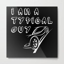 Typical Man - Car Humor Metal Print