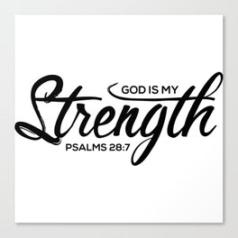 Christian,Bible Quote,God is my strength,Psalms28:7 Canvas Print