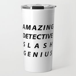 AMAZING DETECTIVE SLASH GENIUS Travel Mug