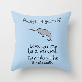 Always Be Yourself, Unless You Can Be A Narwhal Throw Pillow