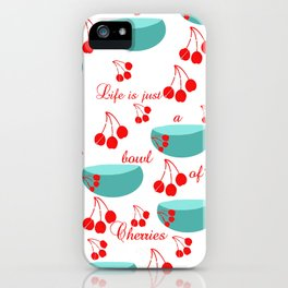 Life is just a bowl of cherries iPhone Case