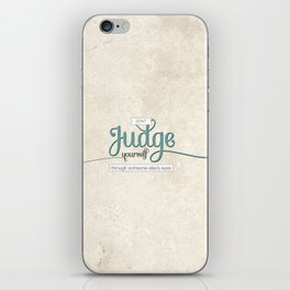 Don't Judge Yourself Through Someone Else's Eyes iPhone Skin