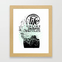 In Life Unlike Pictures There Are No Retakes Framed Art Print