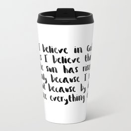 I Believe In God As I Believe That The Sun Has Risen - White Metal Travel Mug