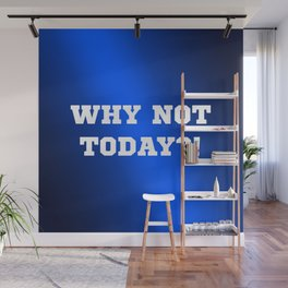 Why Not Today?! Wall Mural