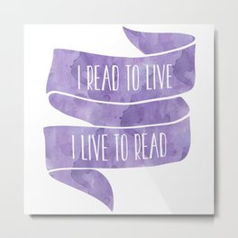 I Read To Live, I Live To Read - Purple Metal Print