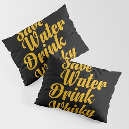 Save water drink whisky Pillow Sham