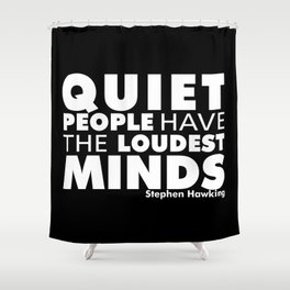 Quiet People have the Loudest Minds | Typography Introvert Quotes Black Version Shower Curtain
