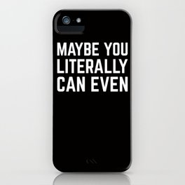 Maybe You Literally Can Even iPhone Case