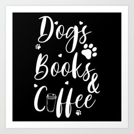 Dogs Books Coffee Love Be Happy Books Lovers Art Print