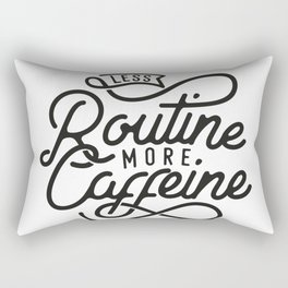 Less Routine, More Caffeine Rectangular Pillow