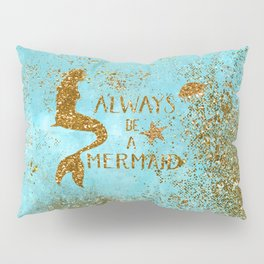 ALWAYS BE A MERMAID-Gold Faux Glitter Mermaid Saying Pillow Sham