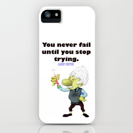 Albert Einstein You never fail until you stop trying iPhone Case