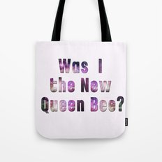 Was I the new QUEEN BEE? Quote from the movie Mean Girls Tote Bag