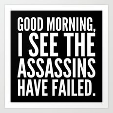 Good morning, I see the assassins have failed. (Black) Art Print