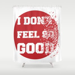 I don't feel so good Shower Curtain