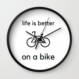 Bike Quotes - life is better on a bike Wall Clock