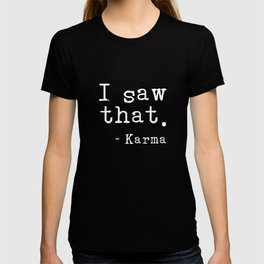 I Saw That. - Karma T-shirt