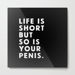Life is short but so is your penis. Metal Print
