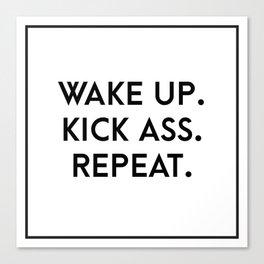 wake up. kick ass. repeat. Canvas Print