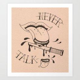 Never Talk  Art Print