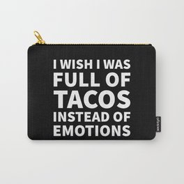 I Wish I Was Full of Tacos Instead of Emotions (Black & White) Carry-All Pouch