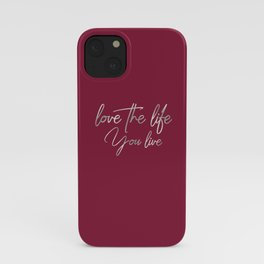 Love the life you live – Passionate Wine Red iPhone Case