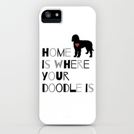 Home is where your Doodle is, (black & gray) Art for the Labradoodle or Goldendoodle dog lover iPhone Case