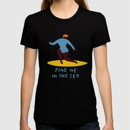 Find me in the sea T-shirt