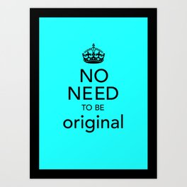 No Need to be Original Art Print