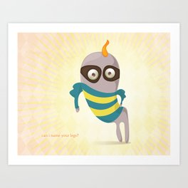 Can I name your legs? Art Print