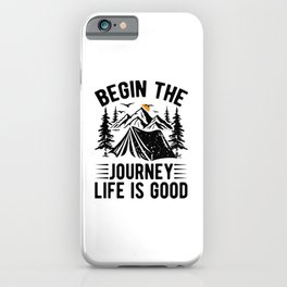 Begin The Journey Life Is Good bw iPhone Case