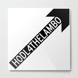 H O D L 4 T H E L A M B O Metal Print