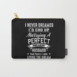 I Never Dreamed I'd Marry A Perfect Freakin' Husband Carry-All Pouch