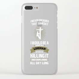 Never Dreamed I'd Be Grumpy Lineman Construction Clear iPhone Case