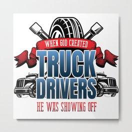 Funny God Created Truck Drivers Metal Print