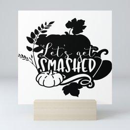 Let's Get Smashed Funny Pumpkin Festival Mini Art Print