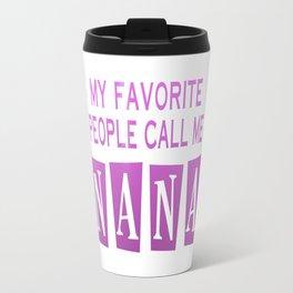 MY FAVORITE PEOPLE CALL ME NANA Travel Mug