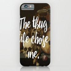 THE THUG LIFE CHOSE ME Slim Case iPhone 6