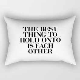 The Best Thing to Hold Onto is Each Other black and white gift for her girlfriend typography Rectangular Pillow
