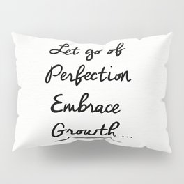 Let go of Perfection, Embrace growth Pillow Sham